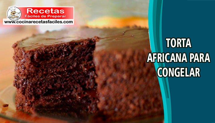 Torta Africana Para Congelar Recetas De Tortas Y Pasteles