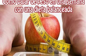¿ Cómo bajar de peso en una semana con una dieta balanceada ?